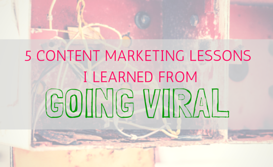 5 content marketing lessons I learned from going viral