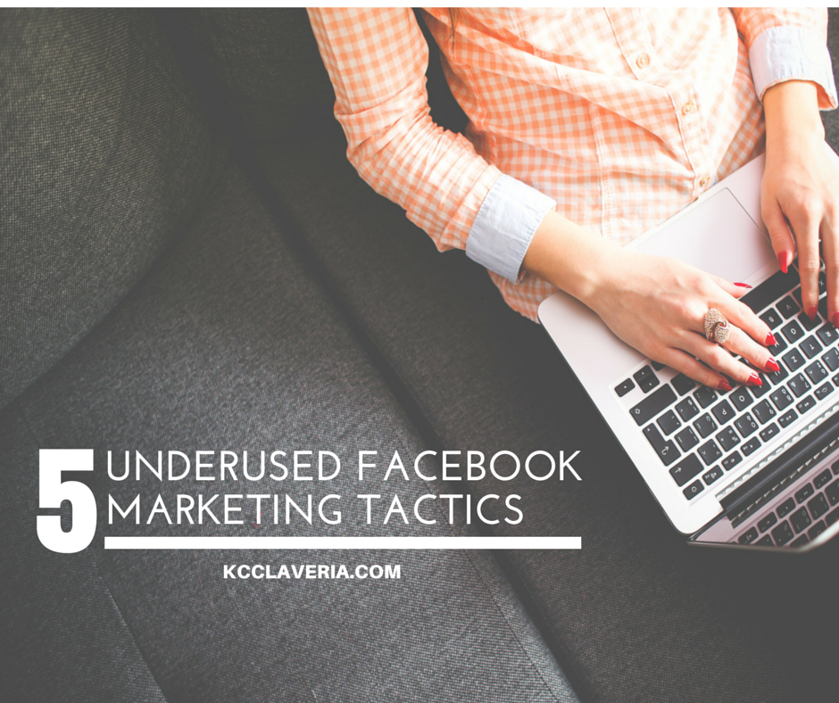 5 underutilized Facebook marketing tactics