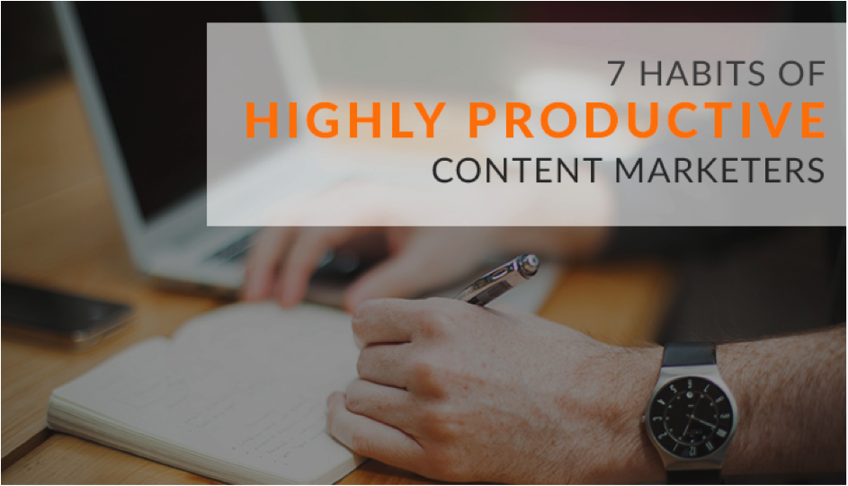 7 Habits of Highly Productive Content Marketers